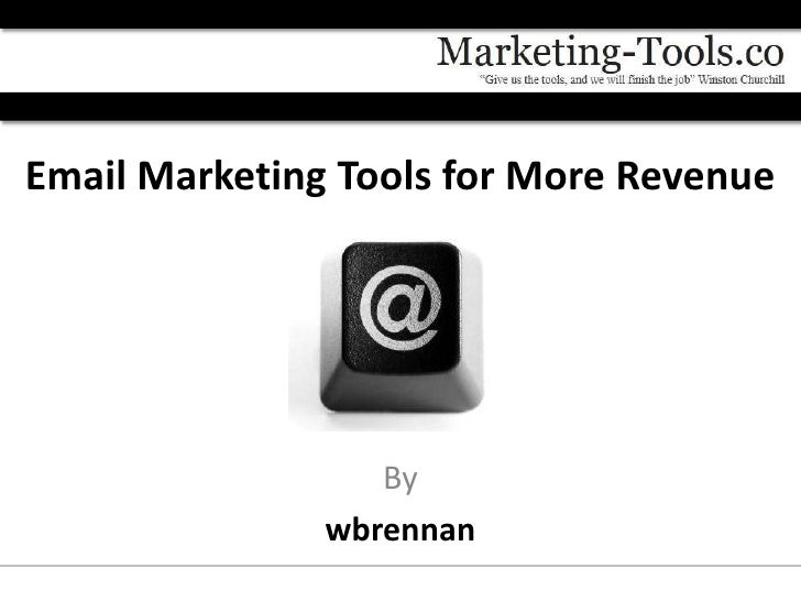Email Marketing Tools for More Revenue                  By               wbrennan
