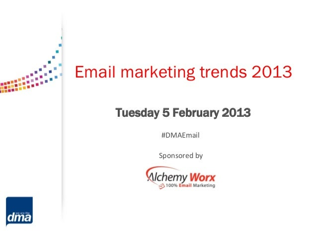 Email marketing trends 2013     Tuesday 5 February 2013            #DMAEmail            Sponsored by