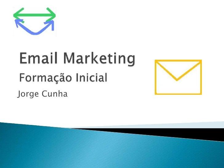 Email MarketingFormação Inicial<br />Jorge Cunha<br />