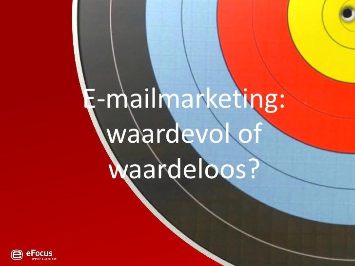 E-mailmarketing:   waardevol of   waardeloos?