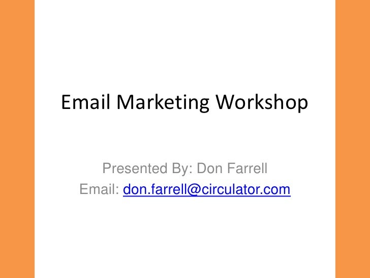 Email Marketing Workshop<br />Presented By: Don Farrell<br />Email: don.farrell@circulator.com<br />