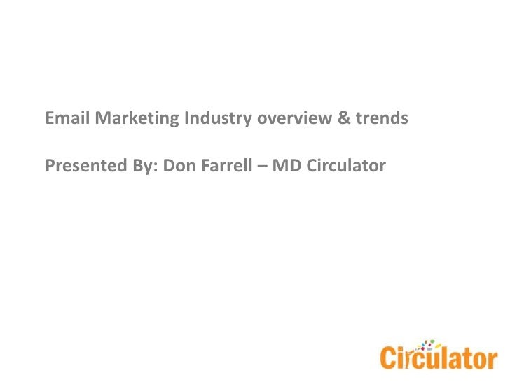 Email Marketing Industry overview & trends<br />Presented By: Don Farrell – MD Circulator<br />