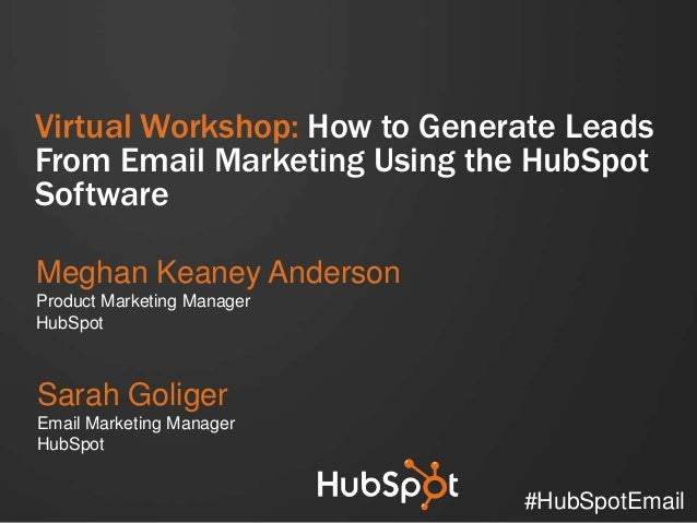 Virtual Workshop: How to Generate LeadsFrom Email Marketing Using the HubSpotSoftwareMeghan Keaney AndersonProduct Marketi...