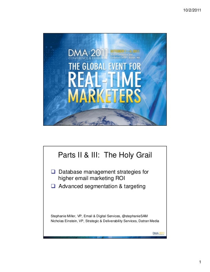 10/2/2011    Parts II & III: The Holy Grail Database management strategies for  higher email marketing ROI Advanced segm...