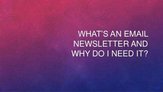 WHAT'S AN EMAIL NEWSLETTER AND WHY DO I NEED IT?