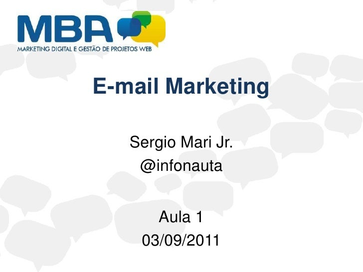E-mail Marketing<br />Sergio Mari Jr.<br />@infonauta<br />Aula 1<br />03/09/2011<br />