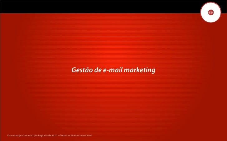 Gestão de e-mail marketing     Kronedesign Comunicação DigitalDigital Ltda.2010 ©.Todos os direitos reservados.        Kro...