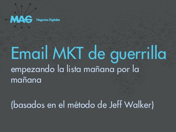 Negocios DigitalesEmail MKT de guerrillaempezando la lista mañana por lamañana(basados en el método de Jeff Walker)