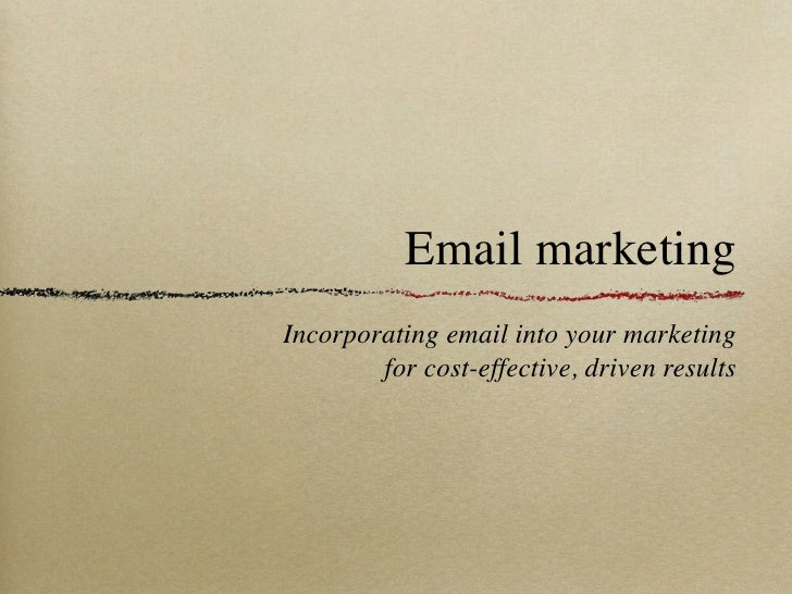 Email marketing Incorporating email into your marketing         for cost-effective, driven results