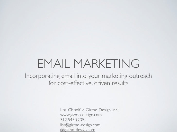 EMAIL MARKETINGIncorporating email into your marketing outreach        for cost-effective, driven results             Lisa...