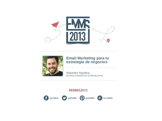 Email Marketing para tu estrategia de negocios Alejandro Aguilera. Business Development at Making Sense