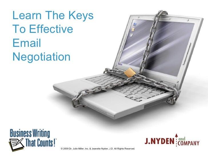 LearnTheKeys ToEffective Email Negotiation             ©2009Dr.JulieMiller,Inc.&JeanetteNyden,J.D.AllRigh...