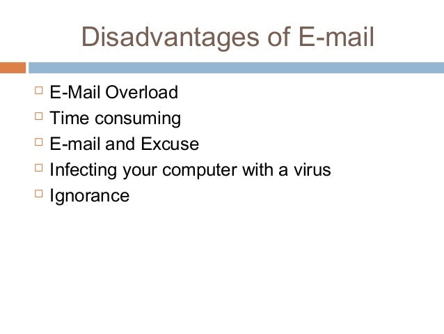what advantages and disadvantages are there to email as a form of communication in addition to your  E-mail is a vital communication channel in geographically dispersed companies or ones in which employees travel e-mail allows for more flexible response times you can send a message one day and receive a response in a few hours or the next day.