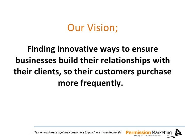 Our Vision;   Finding innovative ways to ensure businesses build their relationships with their clients, so their customer...
