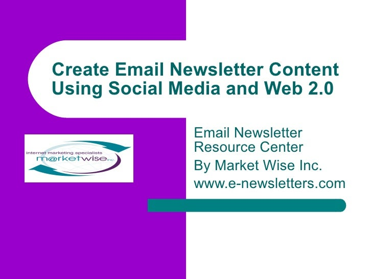 Create Email Newsletter Content Using Social Media and Web 2.0   Email Newsletter Resource Center By Market Wise Inc. www....