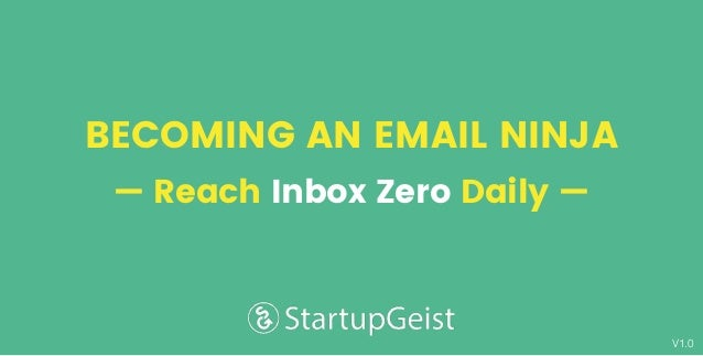 V1.0 BECOMING AN EMAIL NINJA — Reach Inbox Zero Daily —