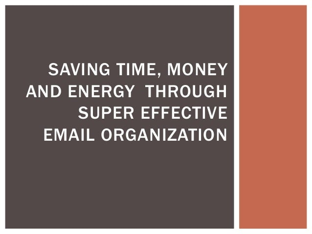SAVING TIME, MONEYAND ENERGY THROUGHSUPER EFFECTIVEEMAIL ORGANIZATION