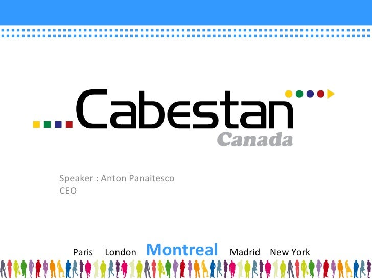 Speaker : Anton Panaitesco CEO Paris  London  Montreal   Madrid  New York