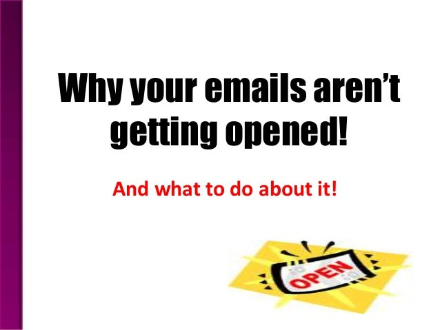 Why your emails aren't  getting opened!   And what to do about it!