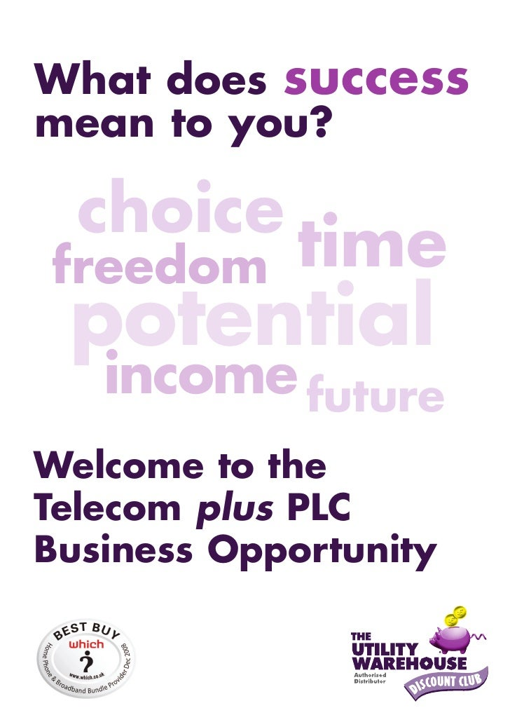 What does success mean to you?    choice freedom      time  potential    income future Welcome to the Telecom plus PLC Bus...