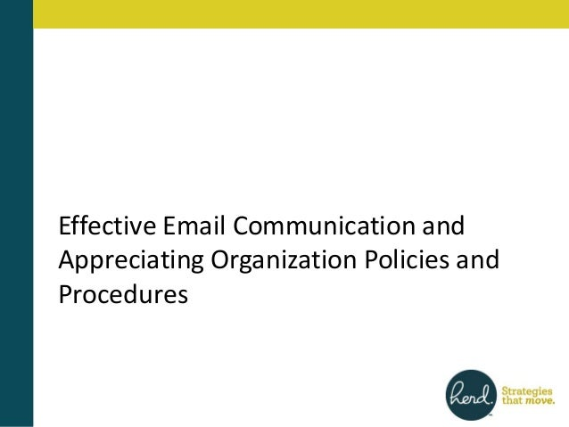 Effective Email Communication andAppreciating Organization Policies andProcedures