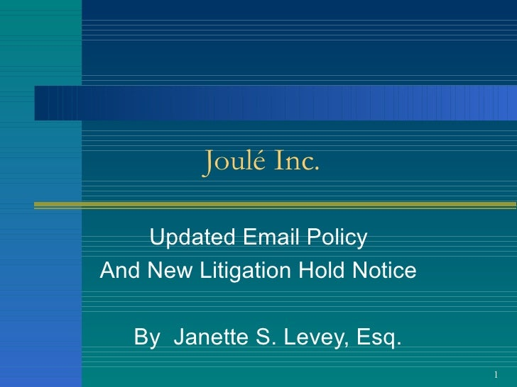 Joulé Inc. Updated Email Policy And New Litigation Hold Notice By  Janette S. Levey, Esq.