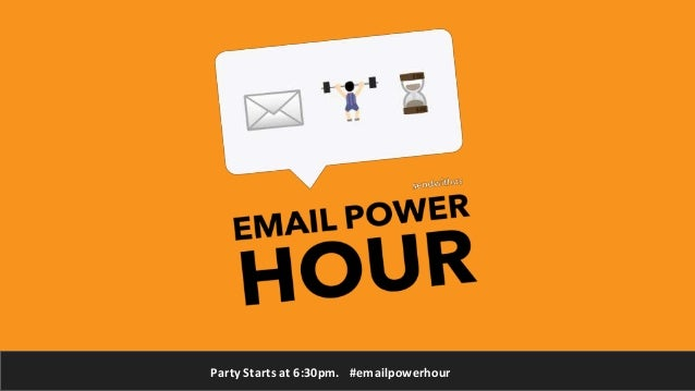 Party Starts at 6:30pm. #emailpowerhour
