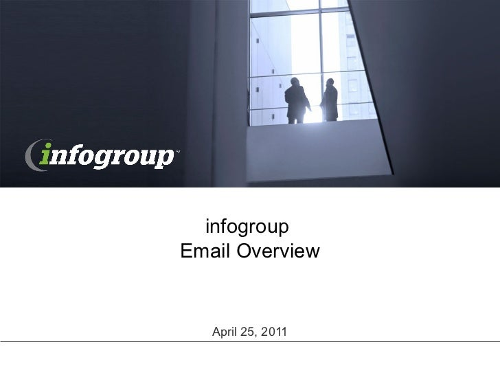 infogroup  Email Overview April 25, 2011