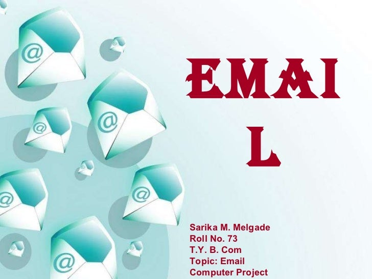 EMAIL Sarika M. Melgade  Roll No. 73 T.Y. B. Com  Topic: Email  Computer Project