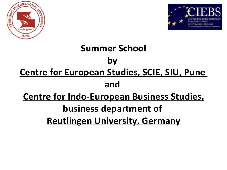 Summer School                     byCentre for European Studies, SCIE, SIU, Pune                    and Centre for Indo-Eu...