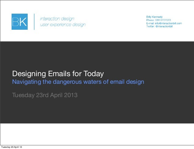Tuesday 23rd April 2013Designing Emails for TodayNavigating the dangerous waters of email designTuesday 23 April 13