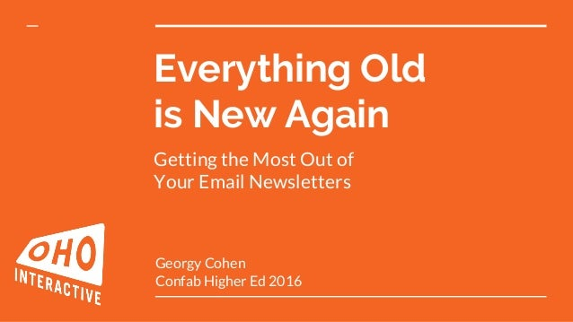 Everything Old is New Again Georgy Cohen Confab Higher Ed 2016 Getting the Most Out of Your Email Newsletters