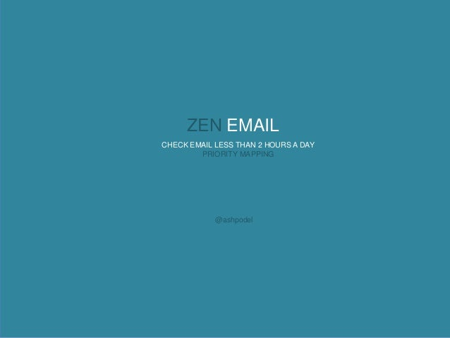 ZEN EMAILCHECK EMAIL LESS THAN 2 HOURS A DAY        PRIORITY MAPPING            @ashpodel