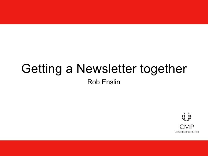 Getting a Newsletter together Rob Enslin
