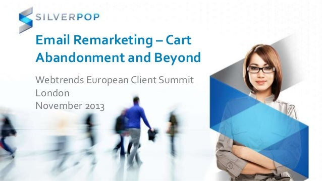 Email Remarketing – Cart Abandonment and Beyond Webtrends European Client Summit London November 2013