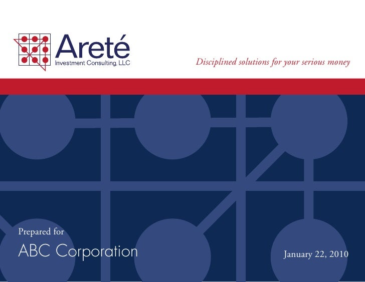 Disciplined solutions for your serious money     Prepared for  ABC Corporation                            January 22, 2010