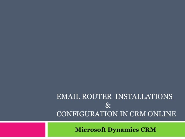 EMAIL ROUTER INSTALLATIONS & CONFIGURATION IN CRM ONLINE Microsoft Dynamics CRM