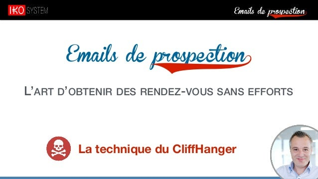 Emails de prospection9 Emails de prospection9 L'ART D'OBTENIR DES RENDEZ-VOUS SANS EFFORTS La technique du CliffHanger