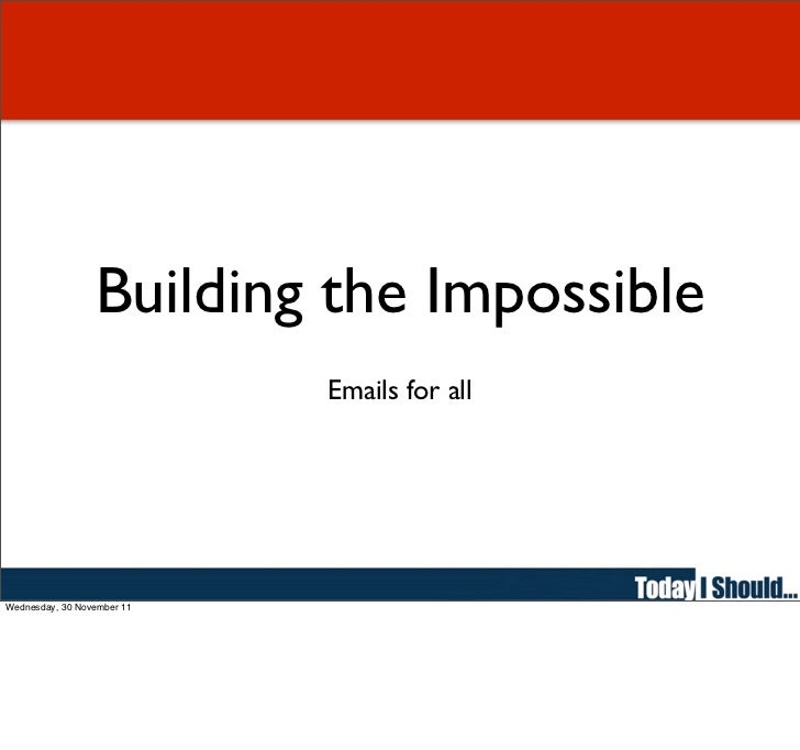 Building the Impossible                            Emails for allWednesday, 30 November 11