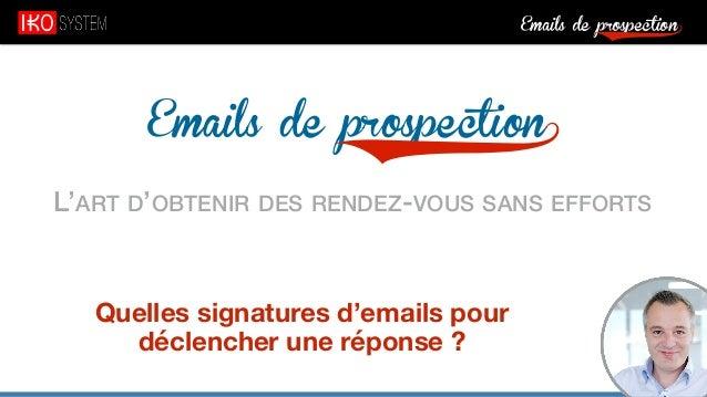 Emails de prospection9 Emails de prospection9 L'ART D'OBTENIR DES RENDEZ-VOUS SANS EFFORTS Quelles signatures d'emails pou...