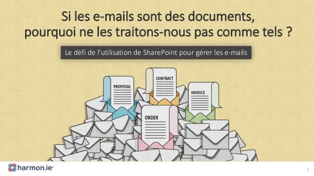 Si les e-mails sont des documents, pourquoi ne les traitons-nous pas comme tels ? Le défi de l'utilisation de SharePoint p...