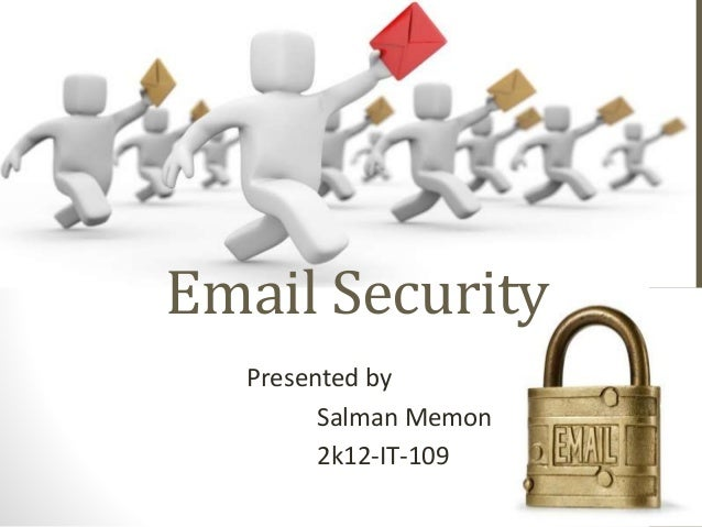 Email Security Presented by Salman Memon 2k12-IT-109