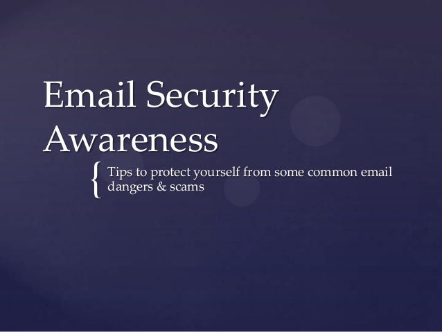 { Email Security Awareness Tips to protect yourself from some common email dangers & scams