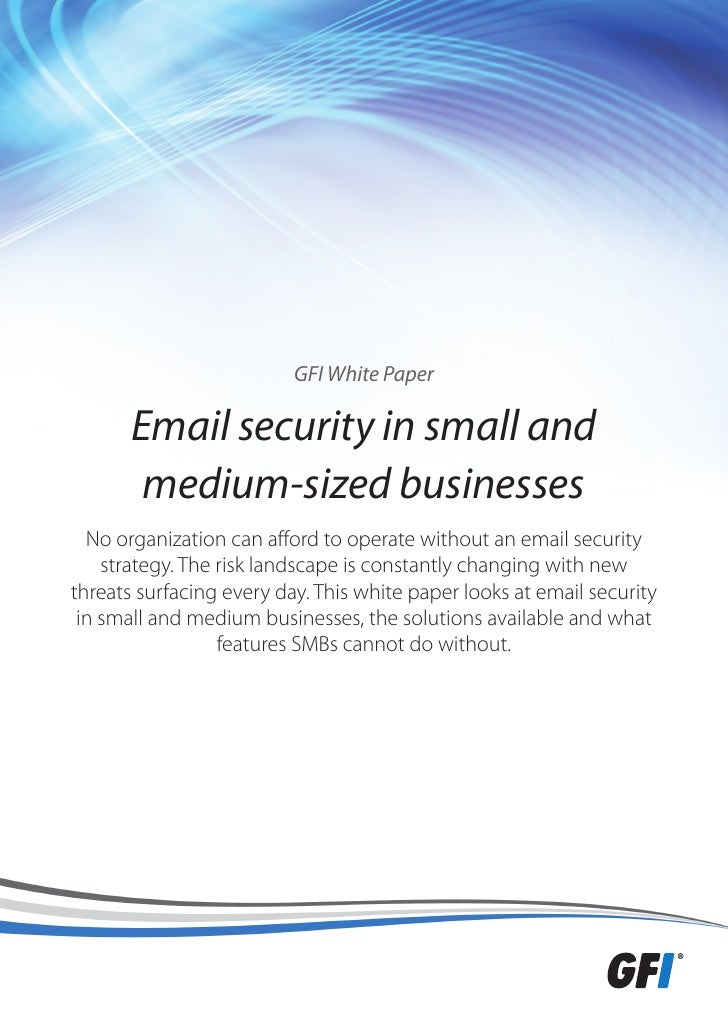 GFI White Paper       Email security in small and        medium-sized businesses  No organization can afford to operate wi...