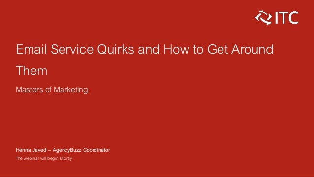 Email Service Quirks and How to Get Around Them Masters of Marketing Henna Javed – AgencyBuzz Coordinator The webinar will...