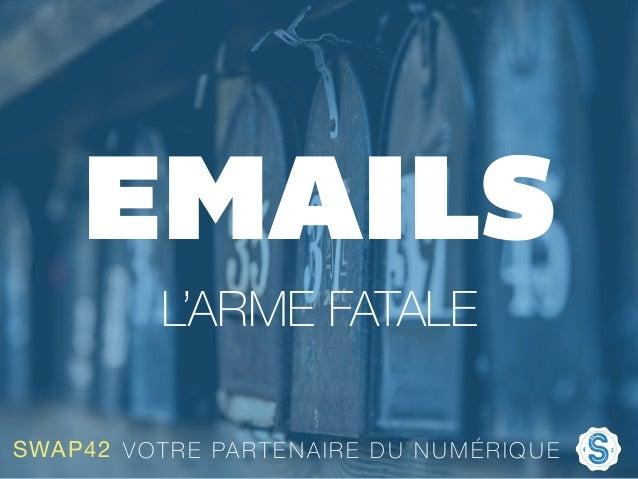 EMAILS L'ARME FATALE SWAP42 VOTRE PARTENAIRE DU NUMÉRIQUE