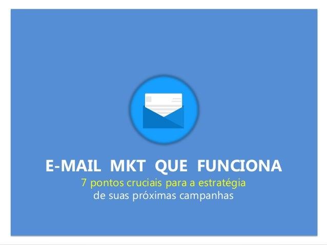 E-MAIL MKT QUE FUNCIONA 7 pontos cruciais para a estratégia de suas próximas campanhas