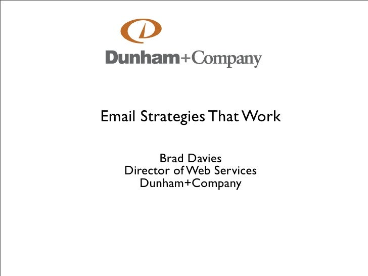 Email Strategies That Work           Brad Davies    Director of Web Services       Dunham+Company