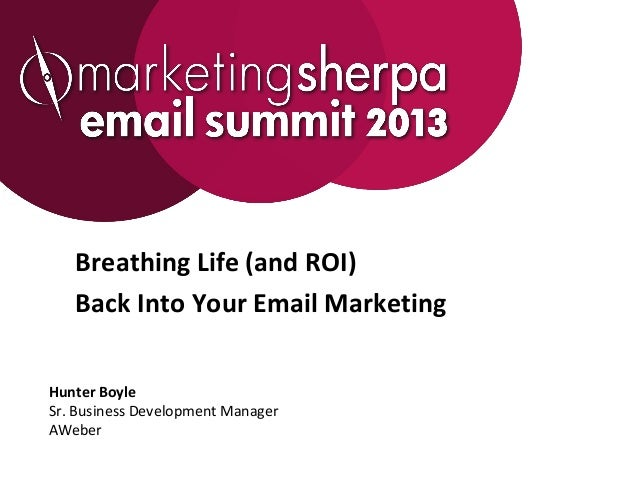 Breathing Life (and ROI)   Back Into Your Email MarketingHunter BoyleSr. Business Development ManagerAWeber