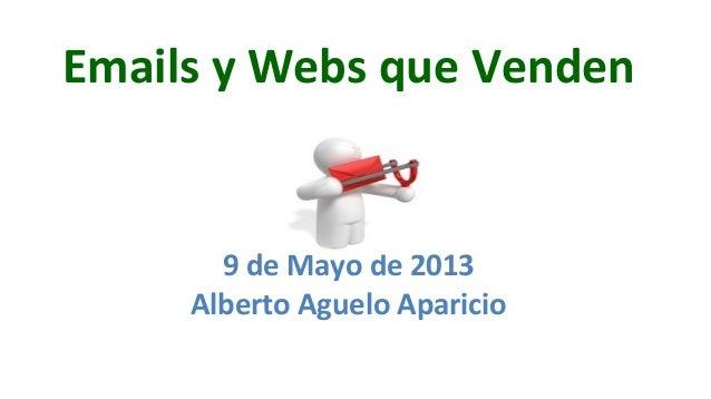 Emails y Webs que Venden 9 de Mayo de 2013 Alberto Aguelo Aparicio